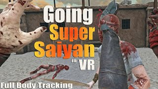Going SUPER SAIYAN in VR with Full Body Tracking 4K