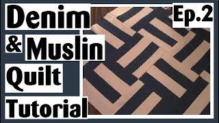 Easy Denim & Muslin Strip Set Quilt Tutorial   Episode 2