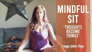Mindful Sit ~Thoughts Become Things (Visualization)