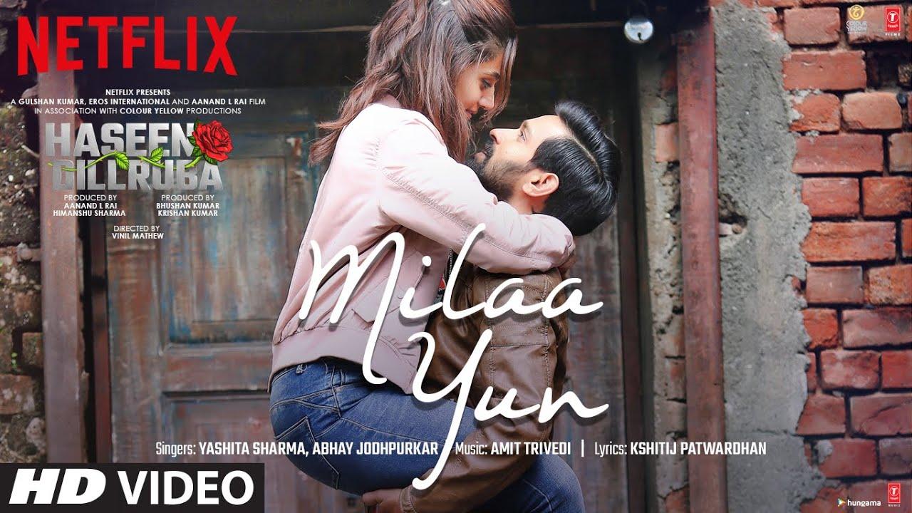 Milaa Yun Song   Haseen Dillruba   Taapsee P, Vikrant M, Harshvardhan R   Amit T, Yashita, Abhay J  Yashita Sharma & Abhay Jodhpurkar Lyrics