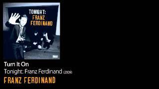 Turn It On - Tonight: Franz Ferdinand [2009] - Franz Ferdinand