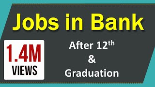 How to Get Bank Jobs After 12th and Graduation - Govt & Private Banks
