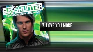 7. Basshunter - Love You More