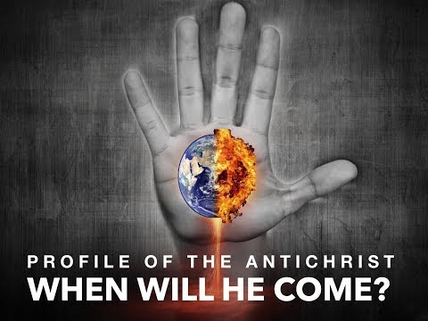 Profile of the Antichrist: When Will He Come?