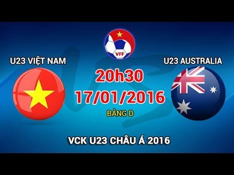 Xem Trực tiếp trận U23 Việt Nam vs U23 Australia - VCK U23 Châu Á 2016