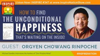 ★ORGYEN CHOWAN RINPOCHE: How to Find Unconditional Happiness! | Tibetan Buddhism | Our Pristine Mind