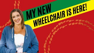 My New Wheelchair Is Here!