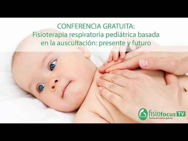 Conferencia gratuita: Fisioterapia Respiratoria Pediátrica basada en la auscultación: Presente y Futuro