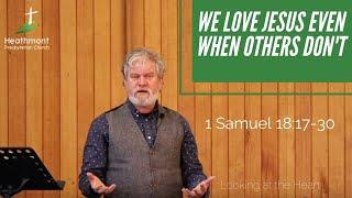 They loved him – 1 Samuel 18:17-30