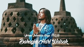 Jurnal Indonesia Kaya 25: Bahagia Hari Waisak