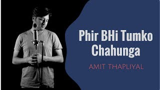 Phir Bhi Tumko Chahunga - Half Girlfriend - Arijit Singh - Cover by Amit Thapliyal
