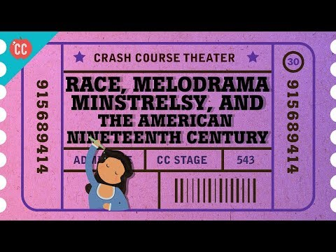 Race Melodrama and Minstrel Shows: Crash Course Theater #30
