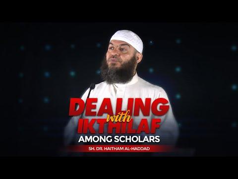 Dealing With Ikthilaf Among Scholars | Sh. Dr. Haitham al-Haddad