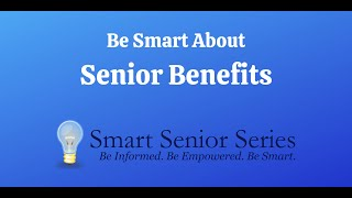 Be Smart About Senior Benefits