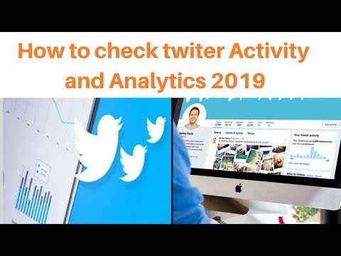 How to check twiter Activity and Analytics 2019