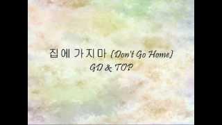 GD & TOP - 집에 가지마 (Don't Go Home) [Han & Eng]