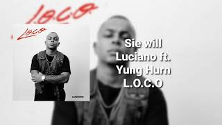 Luciano Ft. Yung Hurn   Sie Will ( L.O.C.O. )