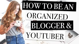 How to be an Organized Blogger & YouTuber