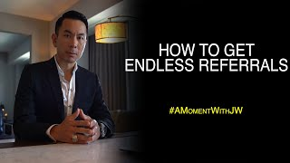 How To Achieve Endless Referrals | A Moment With JW