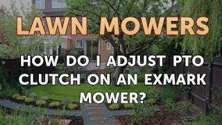 How Do I Adjust PTO Clutch on an Exmark Mower?