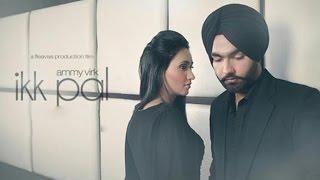 Ikk Pal - Ammy Virk | New Punjabi Songs | Full Video | Latest