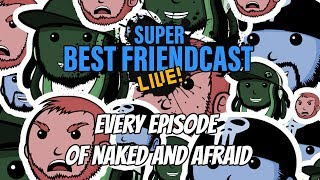 """New Super Best Friendcast Live!: """"Every Episode Of Naked And Afraid."""""""