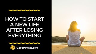 How To Start A New Life After Losing Everything