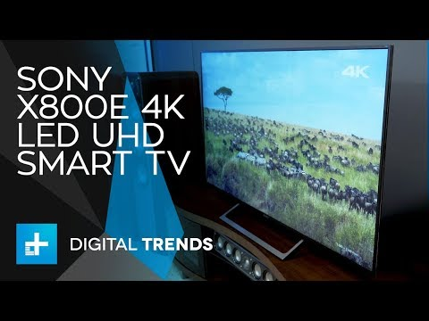 Sony X800E 4K LED UHD Smart TV – Hands On Review