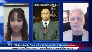 VIDEO: The Glazov Gang - Wild Bill Arrested in Canada for Violating Islamic Blasphemy Laws