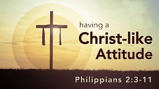 """Having a Christ-like Attitude"" (Phil 2:3-11)"