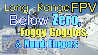 Long Range FPV Below Freezing Mountain Flight 7 Inch Quad