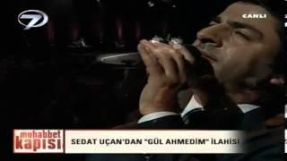 Gül Ahmedim - İlahi - Sedat UÇAN