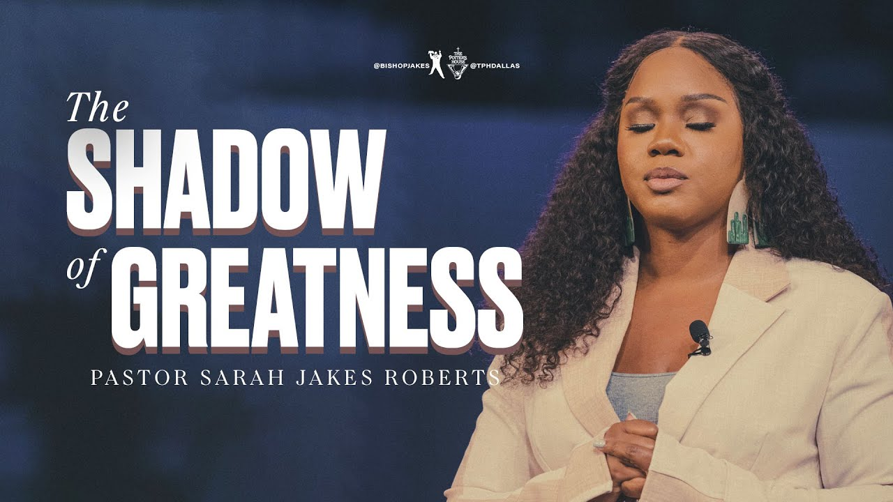 The Shadows of Greatness – Pastor Sarah Jakes Roberts- The Potter's House Sunday Service 26 September 2021 Message