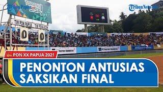 Pertandingan Final PON Papua Vs Aceh di Stadion Mandala Dipenuhi Penonton: Kami Rindu Sepak Bola