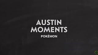 Austin Moments - Pokémon