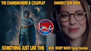 Something Just Like This - The Chainsmokers & Coldplay [DANGDUT EDM] [Romy Wave & LMC MIX]