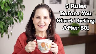 5 Rules to Follow Before You Start Dating... After 50