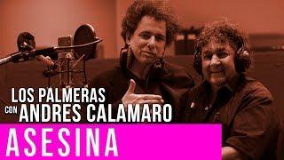 Los Palmeras  Andrés Calamaro Asesina