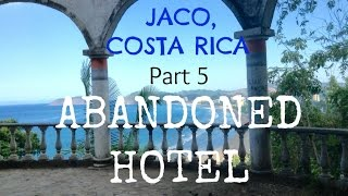 The Journey Part 5 | Jaco Costa Rica Abandoned Hotel Viewpoint!