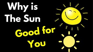 Why is The Sun Good For You