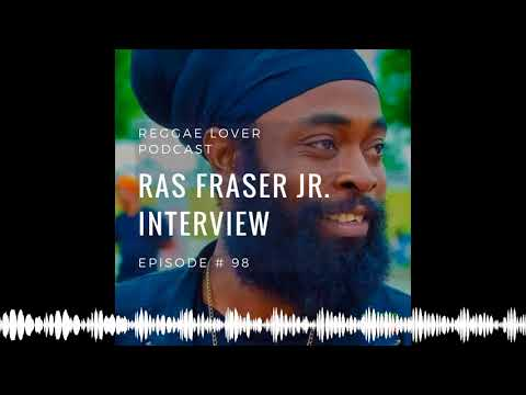 Reggae Lover Interview with Ras Fraser Jr – Episode 98