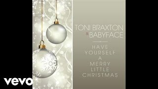 Toni Braxton, Babyface - Have Yourself A Merry Little Christmas (Audio)