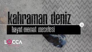 Kahraman Deniz - Hayat-Memat Meselesi (Lyrics | Şarkı Sözleri)