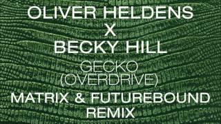 Oliver Heldens X Becky Hill - Gecko (Overdrive) [Matrix & Futurebound Remix]