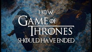 How Game of Thrones Should Have Ended (Season 8 Rewrite) Part 1