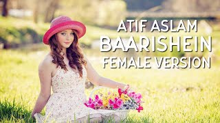 Female Version : BAARISHEIN - Atif Aslam | Cover | Arko | Full Audio Song | T-Series