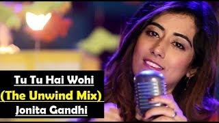 Tu Tu Hai Wahi (The Unwind Mix) By Jonita Gandhi | Lyrics Translation Video Song
