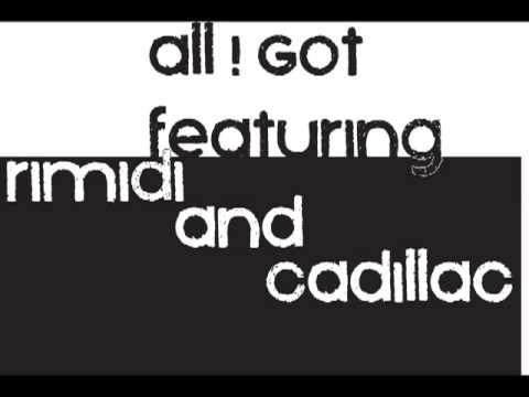 All I Got feat. Rimidi & Cadillac