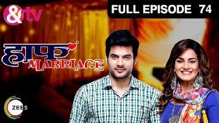 Half Marriage | हाफ मॅरेज | Full Epi - 74 | Tarun Mahilani, Priyanka Purohit | &TV