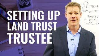 Truth About Setting Up a Land Trust Trustee
